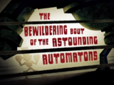 The Bewildering Bout of the Astounding Automatons