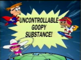 Uncontrollable Goopy Substance!