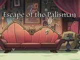 Escape of the Palisman