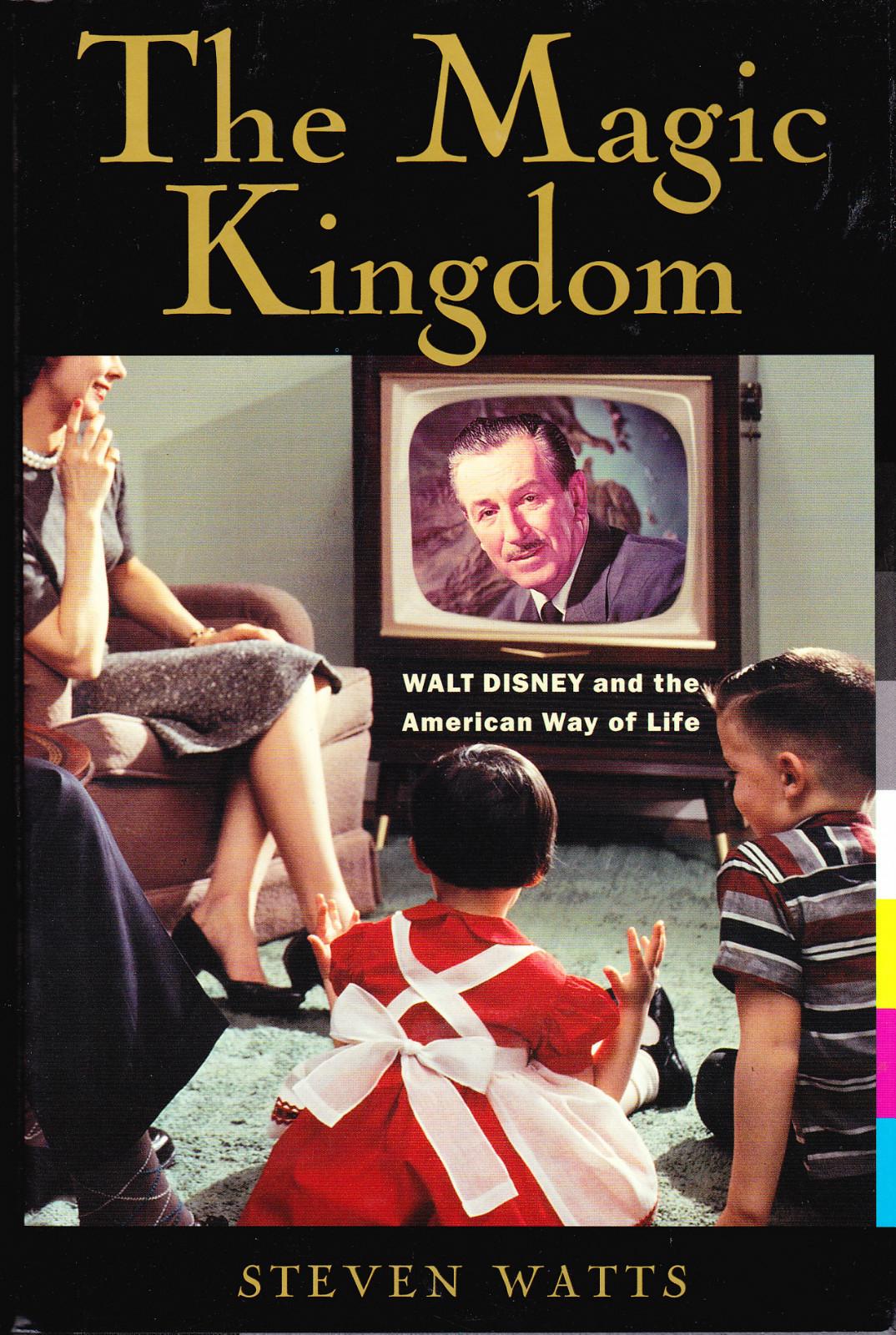 The Magic Kingdom: Walt Disney and the American Way of Life