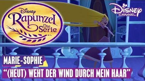 RAPUNZEL - DIE SERIE 🎵 Marie-Sophie (Heut) Weht der Wind durch mein Haar Disney Channel Songs