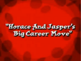 Horace and Jasper's Big Career Move
