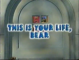 This is Your Life, Bear