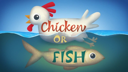 Chicken or Fish
