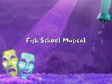 Fish School Musical