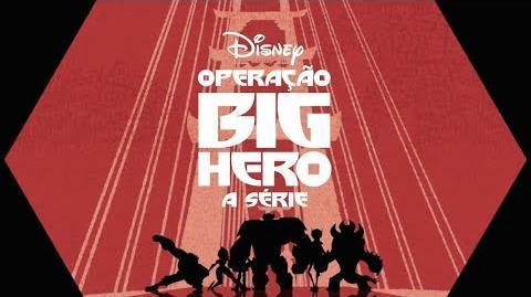 (●─●) Abertura da Operação Big Hero - A Série