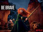 Brave - Netflix - BE BRAVE