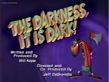The Darkness, it is Dark!