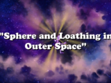 Sphere and Loathing in Outer Space