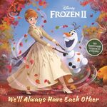 Frozen II - We'll Always Have Each Other