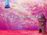 The Tale of Sir Oscar Fish