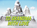 To Grandma with Love