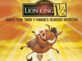The Lion King 1½: Songs from Timon and Pumbaa's Hilarious Adventure