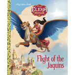Elena of Avalor Flight of the Jaquins - Big Golden Book