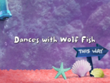 Dances with Wolf Fish