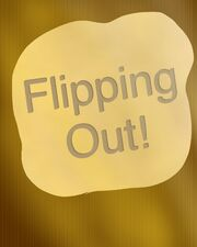 Flipping Out!