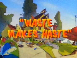 Waste Makes Haste