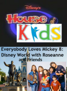 Disney's House of Kids - Everybody Loves Mickey 8- Disney World with Roseanne & Friends