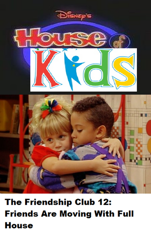 File:Disney's House of Kids - The Friendship Club 12 Friends Are Moving With Full House.png