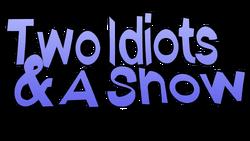 Two Idiots And A Show Season 1 Logo