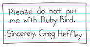 Greg's slip that shows do not put him with Ruby Bird