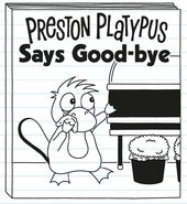 Preston Platypus Says Good-bye