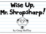 Wise Up, Mr. Shropsharp!