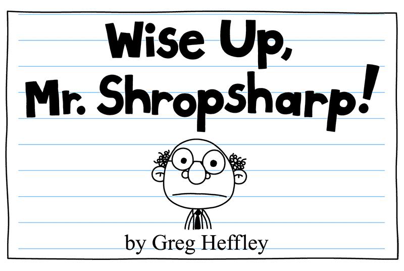 Wise Up Mr Shropsharp Diary Of A Wimpy Kid Wiki Fandom