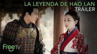 La leyenda de Hao Lan - Tráiler Oficial - Serie Completa Gratis en FreeTV
