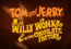 Tom and Jerry in Willy Wonka and the chocolate factory title