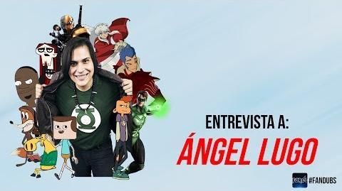 Angel Lugo - Entrevistas Fandubs -14