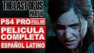 The Last of Us Parte II Película Completa en Español Latino Todas las Cinemáticas (PS4 Pro)