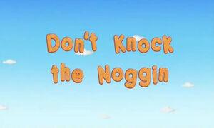 Don't Knock the Noggin