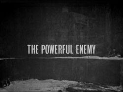 Powerful enemy