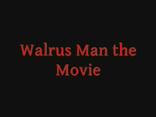 Walrus Man the Movie Trailer 0001
