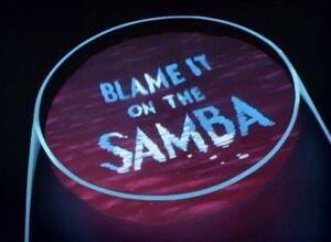 D blame it on the samba
