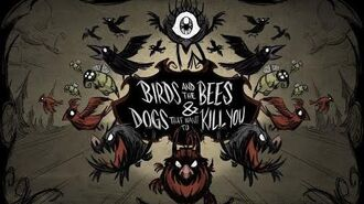 Don't Starve The Birds and the Bees & Dogs That Want to Kill You