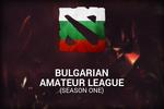 Bulgarian Amateur League Season One