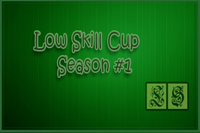 Low Skill Cup Season 1