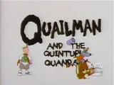 Quailman and the Quintuple Quandary