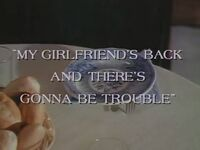 My Girlfriend's Back and There's Gonna Be Trouble title card