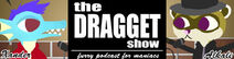 Dragget show