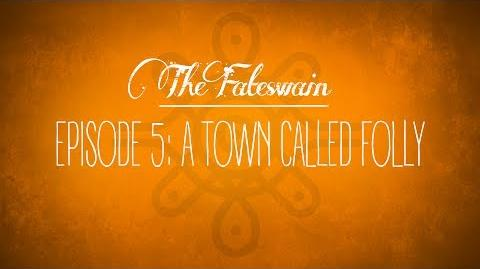 The Fateswain Episode 5- A Town Called Folly