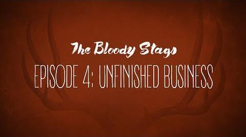 The Bloody Stags - Episode 4- Unfinished Business