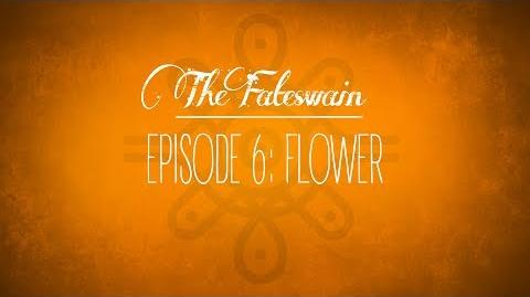 The Fateswain Episode 6- The Flower