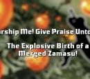 Worship Me! Give Praise Unto Me! The Explosive Birth of a Merged Zamasu!