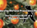 Worship Me! Give Praise Unto Me! The Explosive Birth of a Merged Zamasu!