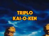 Triplo Kai-O-Ken