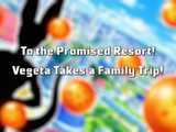 To the Promised Resort! Vegeta Takes a Family Trip!