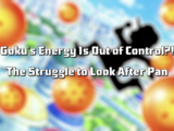 Goku's Energy Is Out of Control?! The Struggle to Look After Pan